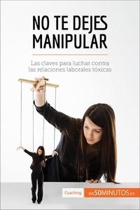 50Minutos - No te dejes manipular - Las claves para luchar contra las relaciones laborales tóxicas.