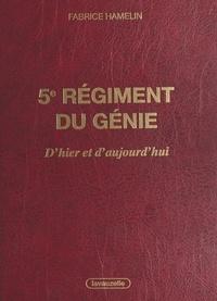 Fabrice Hamelin - 5e régiment du génie, d'hier et d'aujourd'hui - l'aventure des sapeurs de chemins de fer.