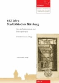 642 Jahre Stadtbibliothek Nürnberg - Von der Ratsbibliothek zum Bildungscampus.