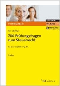 700 Prüfungsfragen zum Steuerrecht - Steuerberaterprüfung. Steuerinspektorenprüfung. Bachelor of Laws. Inklusive Online-Lernprogramm.