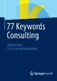 77 Keywords Consulting - Grundwissen für Unternehmensberater.