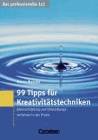 99 Tipps für Kreativitätstechniken - Ideenschöpfung und Problemlösung bei Innovationsprozessen und Produktentwicklung.