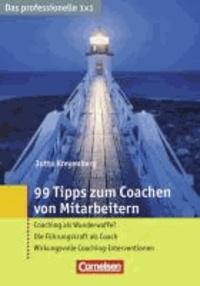 99 Tipps zum Coachen von Mitarbeitern - Coaching als Wunderwaffe? - Die Führungskraft als Coach - Wirkungsvolle Coaching-Interventionen.