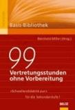 99 Vertretungsstunden ohne Vorbereitung - Schwellendidaktik pur für die Sekundarstufe I.
