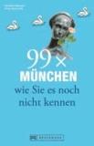 99 x München wie Sie es noch nicht kennen.