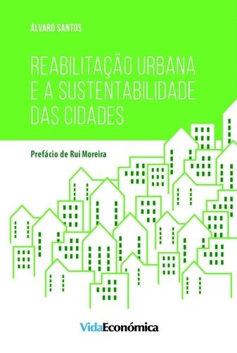Reabilitação Urbana e a Sustentabilidade das Cidades