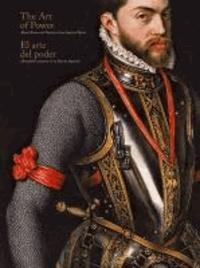 Álvaro Soler del Campo - El arte del poder : armaduras y retratos de la España imperial = The art of power : royal armor and portraits from Spain.