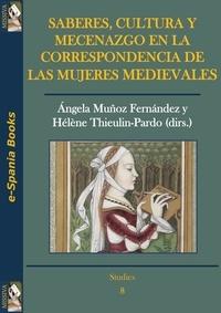 Ángela Muñoz Fernández et Hélène Thieulin-Pardo - Saberes, cultura y mecenazgo en la correspondencia de las mujeres medievales.