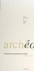 École d'architecture de Clermo et Gilles Marty - Archi-archéo : 12 structures de protection de fouilles archéologiques - Catalogue de l'exposition itinérante.