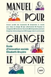 École d'innovation sociale Éli et Julie Châteauvert - Manuel pour changer le monde.