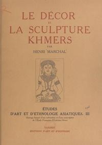École française d'Extrême-Orie et Henri Marchal - Études d'art et d'ethnologie asiatiques (3) - Le décor et la sculpture Khmers.