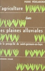 École Pratique des Hautes Étud et Pierre Pédelaborde - L'agriculture dans les plaines alluviales de la presqu'île de Saint-Germain-en-Laye - Le contact des structures rurale et urbaine.