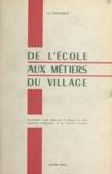 École Supérieure d'Agriculture et Victor-Serge Petitlaurent - De l'école aux métiers du village - Documentation rurale publiée sous la direction de l'École supérieure d'agriculture et de viticulture d'Angers.