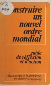 Économie et humanisme - Construire un nouvel ordre mondial - Guide de réflexion et d'action.