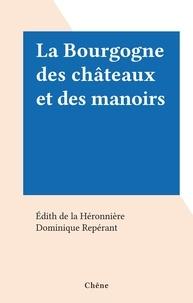 Édith de la Héronnière et Dominique Repérant - La Bourgogne des châteaux et des manoirs.