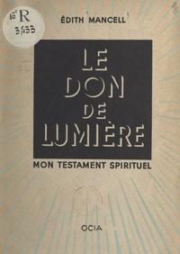 Édith Mancell et Pascal Forthuny - Le don de lumière, mon testament spirituel - Des ténèbres de la douleur à la lumière de la clairvoyance.