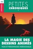 Éditions Chronique - Hors-série #6 : La magie des dessins animés - Films et personnages indémodables - Hors Série - Petites Chroniques, T6.