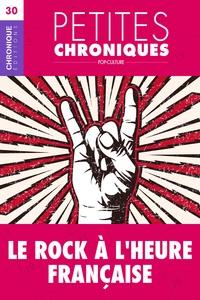 Éditions Chronique - Petites Chroniques #30 : Le Rock à l'heure française - Petites Chroniques, T30.