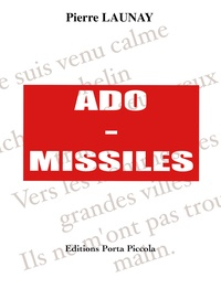 Éditions Porta Piccola et Pierre Launay Pierre Launay - Ado-Missiles - Comédie Poétique.