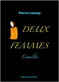 Éditions Porta Piccola et Pierre Launay Pierre Launay - Deux Femmes - Comédie.
