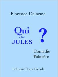 Éditions Porta Piccola et Florence Delorme - Qui a tué Jules ? - Comédie Policière.