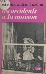 Éditions sociales françaises et Andrée Braive - Petit guide de la sécurité familiale. Les accidents à la maison.
