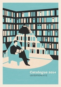 Éditions XYZ - XYZ - Catalogue littéraire 2014.