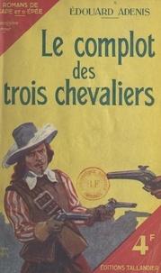 Édouard Adenis - Le complot des trois chevaliers.