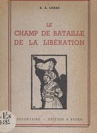 Édouard Augustin Lebas et  Collectif - Le champ de bataille de la Libération.