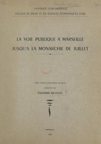Édouard Billioud et  Faculté de droit et de science - La voie publique à Marseille jusqu'à la Monarchie de Juillet - Thèse pour le Doctorat en droit.