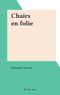 Édouard Charney - Chairs en folie.