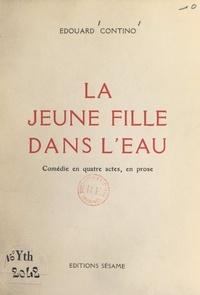Édouard Contino - La jeune fille dans l'eau - Comédie en quatre actes, en prose.
