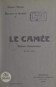 Édouard de Forge et Gabriel Ducos - Le camée - Épisode dramatique en un acte.