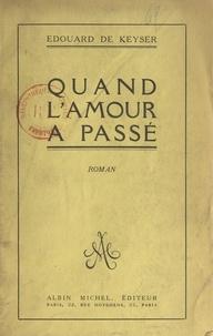 Édouard de Keyser - Quand l'amour a passé.