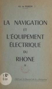 Édouard de Percin - La navigation et l'équipement électrique du Rhône.