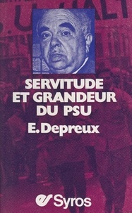 Édouard Depreux et Elie Kagan - Servitude et grandeur du P.S.U..