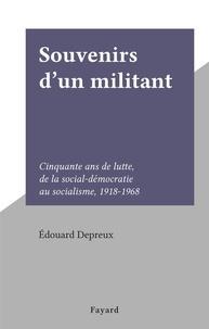 Édouard Depreux - Souvenirs d'un militant - Cinquante ans de lutte, de la social-démocratie au socialisme, 1918-1968.