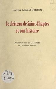 Édouard Drouot et René de Castries - Le château de Saint-Chaptes et son histoire.