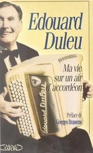 Édouard Duleu et Pascal Vandeputte - Ma vie sur un air d'accordéon.