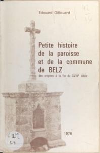 Édouard Gilliouard - Petite histoire de la paroisse et de la commune de Belz - Des origines à la fin du XVIIIe siècle.