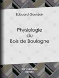 Édouard Gourdon - Physiologie du Bois de Boulogne.