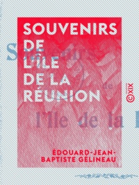 Édouard-Jean-Baptiste Gélineau - Souvenirs de l'île de la Réunion.
