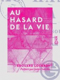 Édouard Lockroy et Jules Claretie - Au hasard de la vie - Notes et souvenirs.
