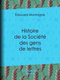Édouard Montagne et Jules Claretie - Histoire de la Société des gens de lettres.