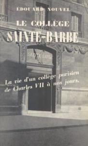 Édouard Nouvel et Edouard Herriot - Le collège Sainte-Barbe - La vie d'un collège parisien de Charles VII à nos jours.