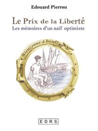 Édouard Pierron - Le prix de la liberté - Les mémoires d'un naïf optimiste.