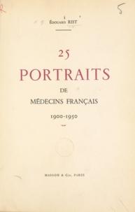 Édouard Rist - 25 portraits de médecins français - 1900-1950.