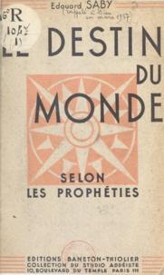Édouard Saby - Le destin du monde selon les prophéties.