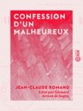 Édouard Servan de Sugny et Jean-Claude Romand - Confession d'un malheureux - Vie de Jean-Claude Romand, forçat libéré, écrite par lui-même.