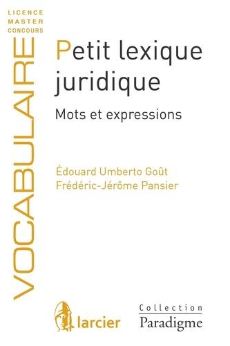 Édouard Umberto Goût et Frédéric-Jérôme Pansier - Petit lexique juridique - Mots et expressions.